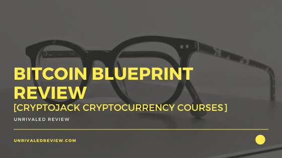 Bitcoin Blueprint Review [Cryptojack Cryptocurrency Courses]