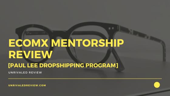 EcomX Mentorship Review [Paul Lee Dropshipping Program]