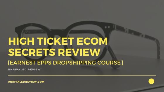 High Ticket Ecom Secrets Review [Earnest Epps Dropshipping Course]