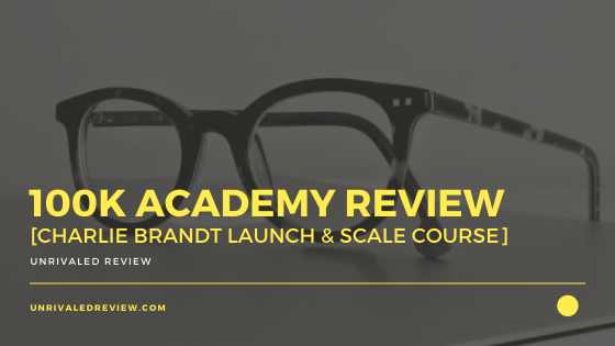 100k Academy Review [Charlie Brandt Launch & Scale Course]
