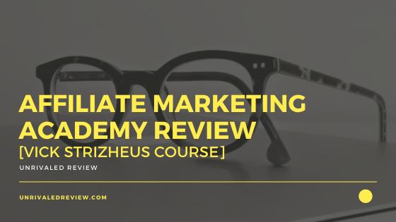 Affiliate Marketing Academy Review [Vick Strizheus Course]