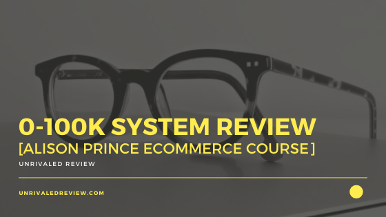 0-100K System Review [Alison Prince eCommerce Course]