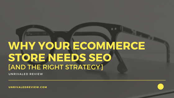Why Your eCommerce Store Needs SEO [And The Right Strategy]