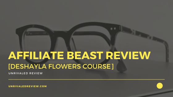 Affiliate Beast Review [Deshayla Flowers Course]