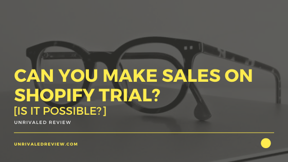 Can You Make Sales On Shopify Trial? [Is It Possible?]