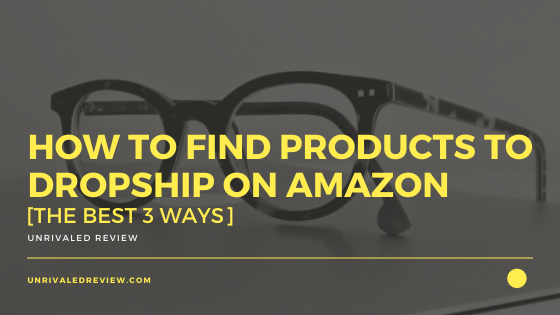How To Find Products to Dropship on Amazon [The Best 3 Ways]
